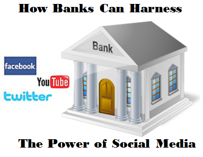 How Banks Can Harness the Power of Social Media